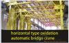 horizontal type oxidation automatic bridge crane